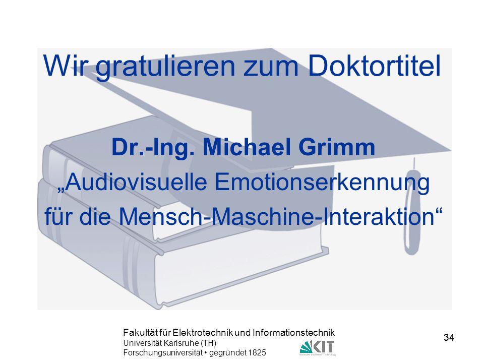 34 Fakultät für Elektrotechnik und Informationstechnik Universität Karlsruhe (TH) Forschungsuniversität gegründet 1825 34 Wir gratulieren zum Doktorti