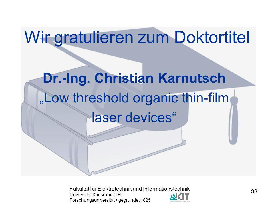 36 Fakultät für Elektrotechnik und Informationstechnik Universität Karlsruhe (TH) Forschungsuniversität gegründet 1825 36 Wir gratulieren zum Doktorti