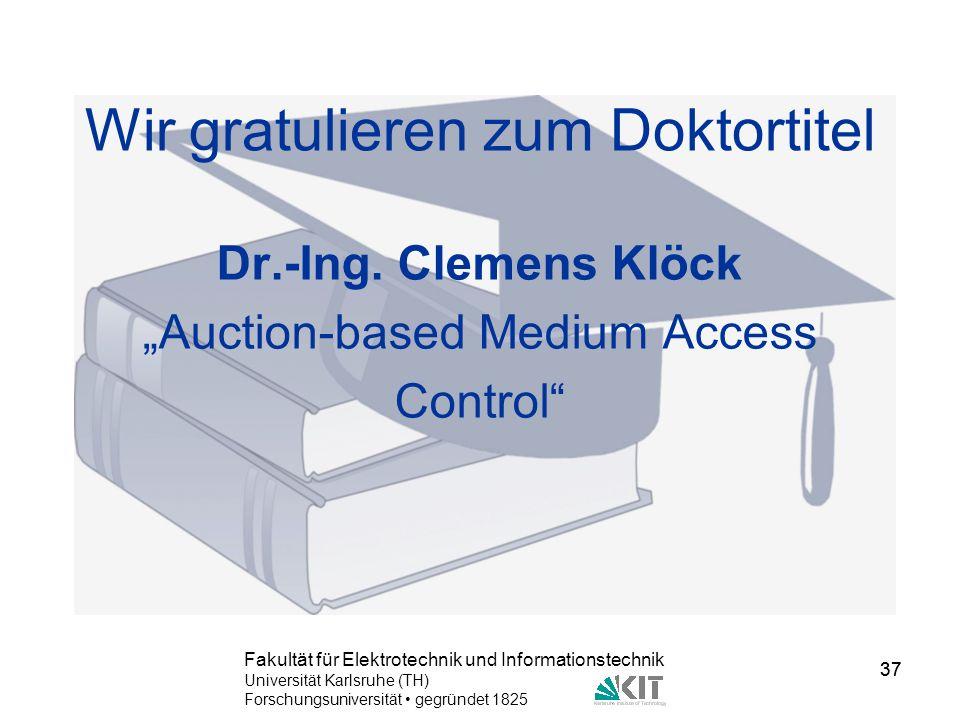 37 Fakultät für Elektrotechnik und Informationstechnik Universität Karlsruhe (TH) Forschungsuniversität gegründet 1825 37 Wir gratulieren zum Doktorti