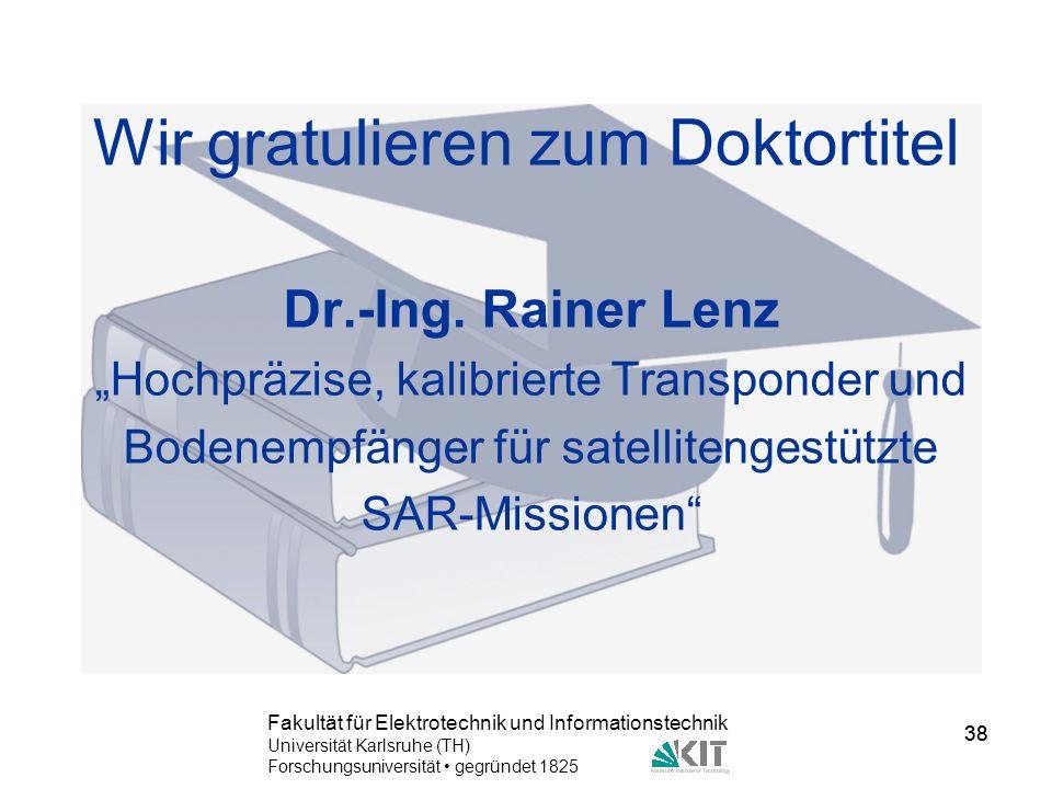 38 Fakultät für Elektrotechnik und Informationstechnik Universität Karlsruhe (TH) Forschungsuniversität gegründet 1825 38 Wir gratulieren zum Doktorti