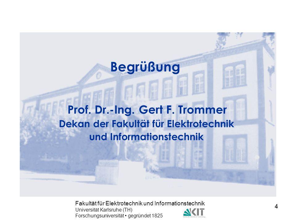 4 Fakultät für Elektrotechnik und Informationstechnik Universität Karlsruhe (TH) Forschungsuniversität gegründet 1825 4 Begrüßung Prof. Dr.-Ing. Gert