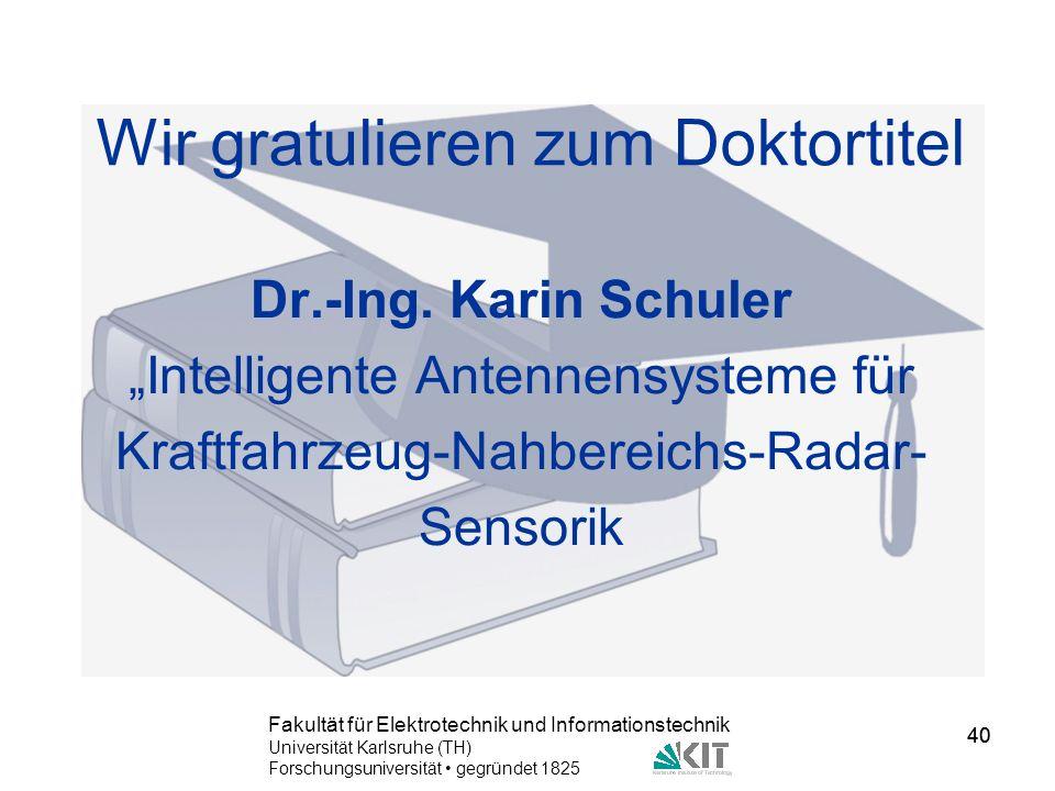40 Fakultät für Elektrotechnik und Informationstechnik Universität Karlsruhe (TH) Forschungsuniversität gegründet 1825 40 Wir gratulieren zum Doktorti