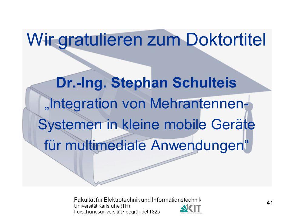 41 Fakultät für Elektrotechnik und Informationstechnik Universität Karlsruhe (TH) Forschungsuniversität gegründet 1825 41 Wir gratulieren zum Doktorti