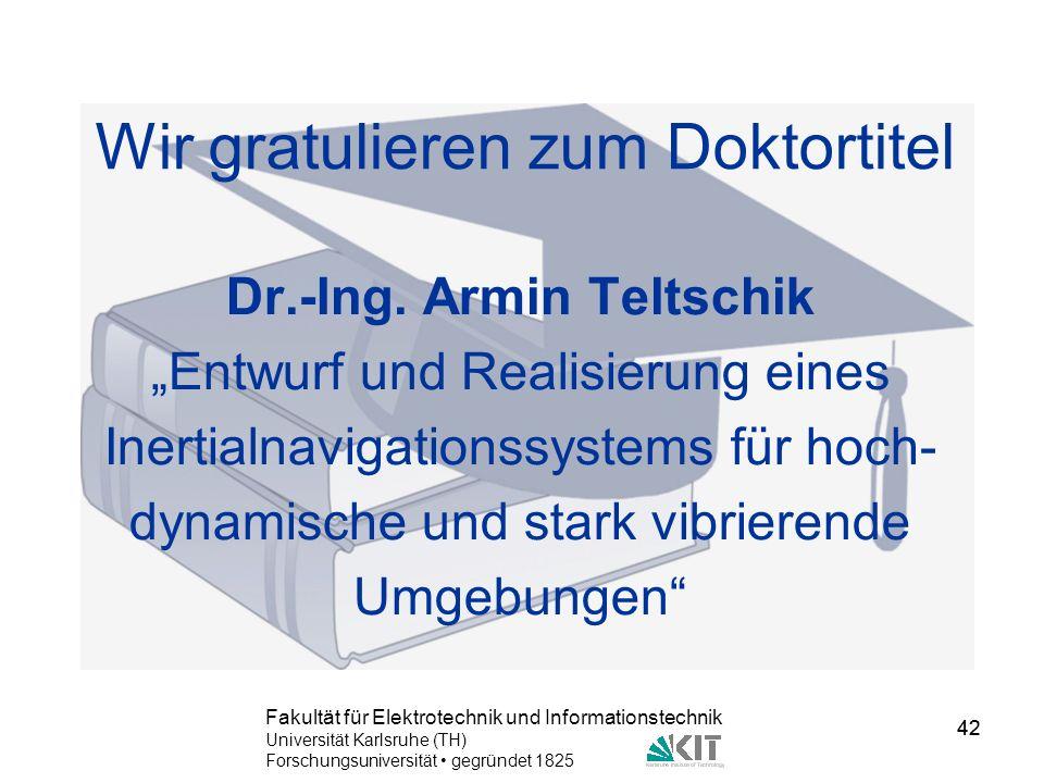 42 Fakultät für Elektrotechnik und Informationstechnik Universität Karlsruhe (TH) Forschungsuniversität gegründet 1825 42 Wir gratulieren zum Doktorti