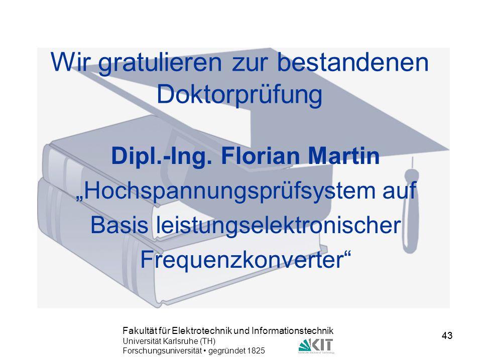 43 Fakultät für Elektrotechnik und Informationstechnik Universität Karlsruhe (TH) Forschungsuniversität gegründet 1825 43 Wir gratulieren zur bestande