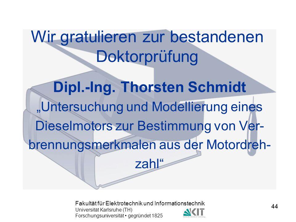 44 Fakultät für Elektrotechnik und Informationstechnik Universität Karlsruhe (TH) Forschungsuniversität gegründet 1825 44 Wir gratulieren zur bestande