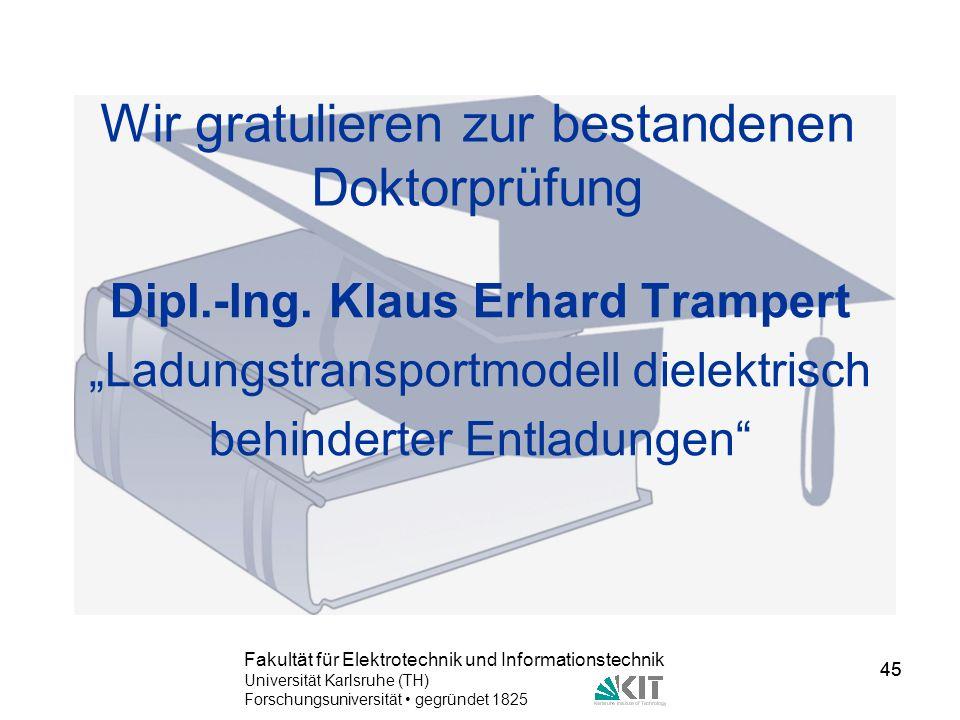 45 Fakultät für Elektrotechnik und Informationstechnik Universität Karlsruhe (TH) Forschungsuniversität gegründet 1825 45 Wir gratulieren zur bestande