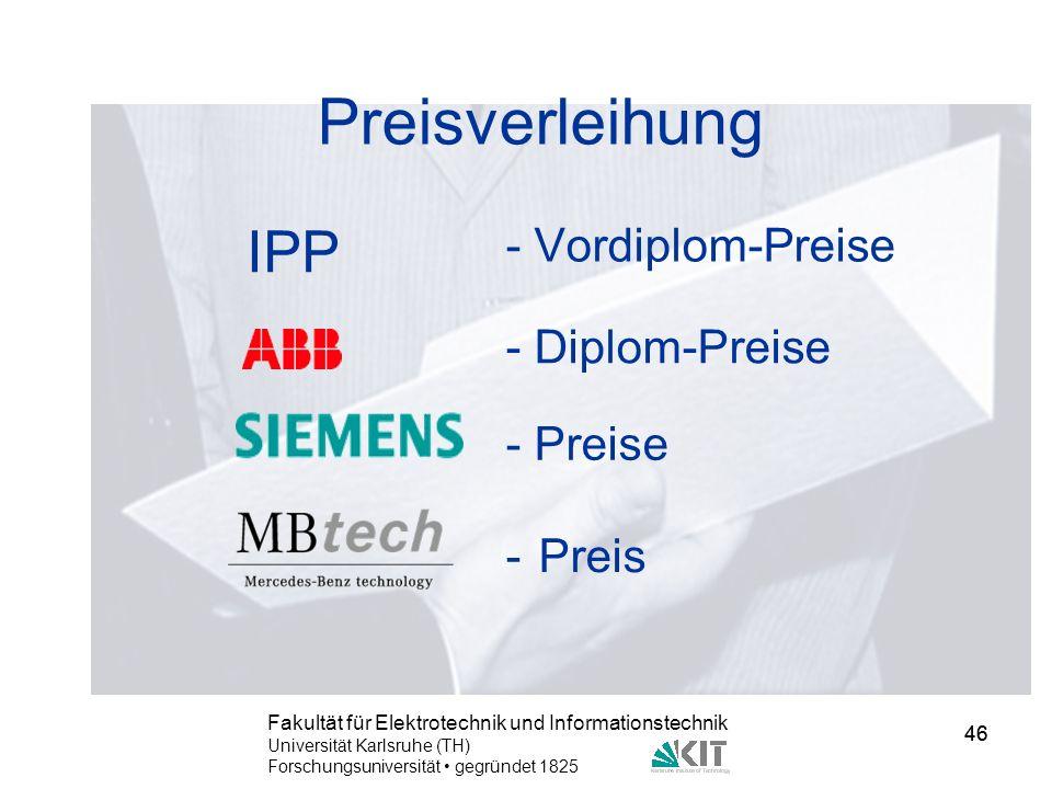 46 Fakultät für Elektrotechnik und Informationstechnik Universität Karlsruhe (TH) Forschungsuniversität gegründet 1825 46 - Vordiplom-Preise - Diplom-