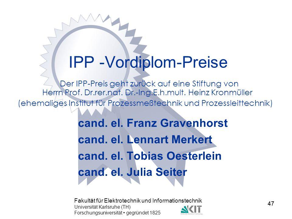 47 Fakultät für Elektrotechnik und Informationstechnik Universität Karlsruhe (TH) Forschungsuniversität gegründet 1825 47 IPP -Vordiplom-Preise cand.