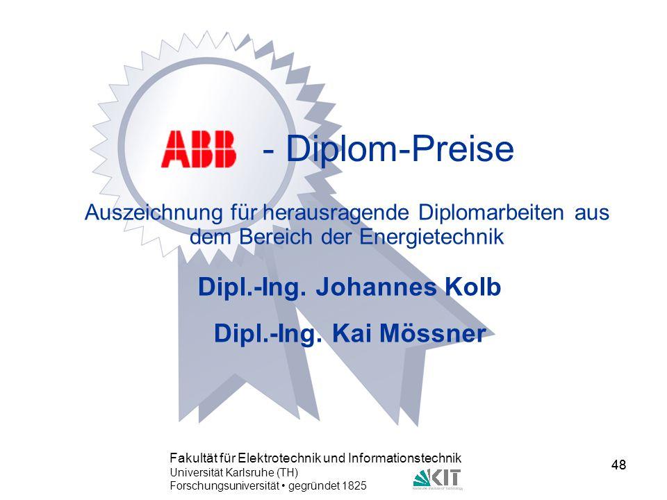 48 Fakultät für Elektrotechnik und Informationstechnik Universität Karlsruhe (TH) Forschungsuniversität gegründet 1825 48 - Diplom-Preise Auszeichnung