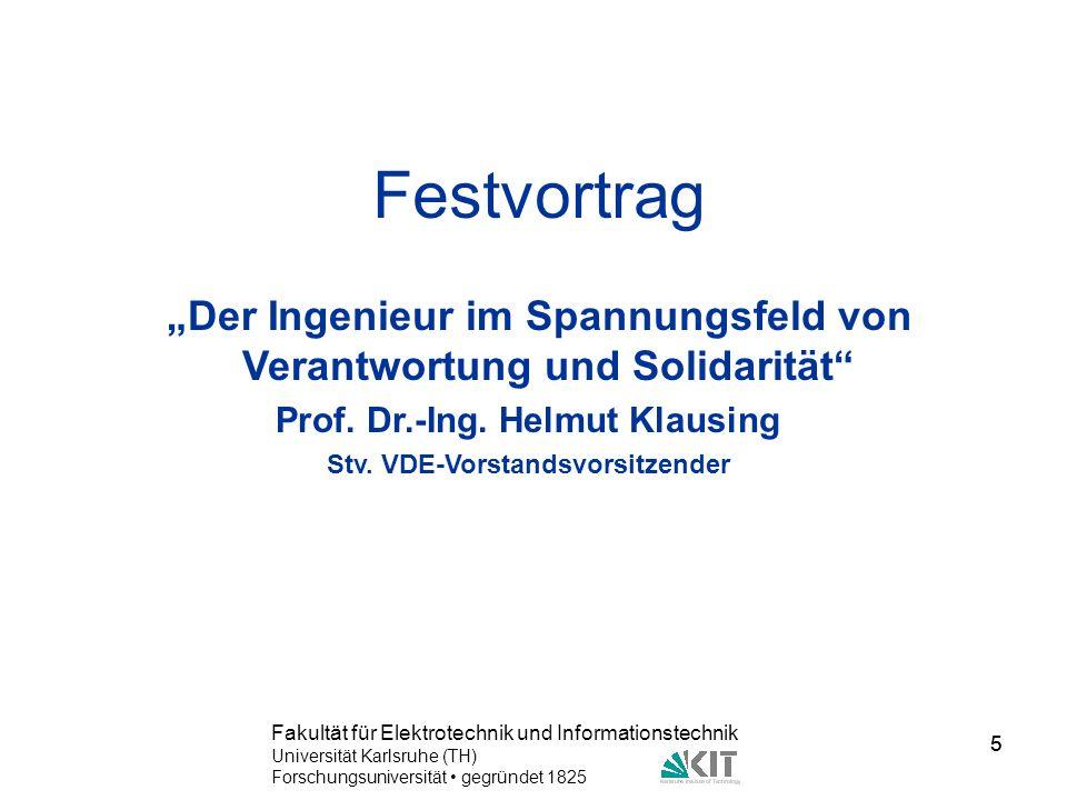 5 Fakultät für Elektrotechnik und Informationstechnik Universität Karlsruhe (TH) Forschungsuniversität gegründet 1825 5 Festvortrag Der Ingenieur im S
