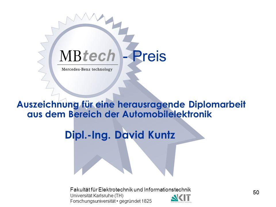 50 Fakultät für Elektrotechnik und Informationstechnik Universität Karlsruhe (TH) Forschungsuniversität gegründet 1825 50 - Preis Auszeichnung für ein