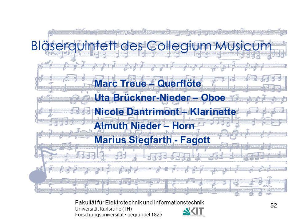 52 Fakultät für Elektrotechnik und Informationstechnik Universität Karlsruhe (TH) Forschungsuniversität gegründet 1825 52 Bläserquintett des Collegium