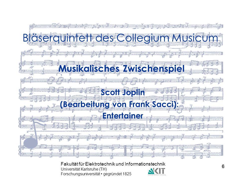 6 Fakultät für Elektrotechnik und Informationstechnik Universität Karlsruhe (TH) Forschungsuniversität gegründet 1825 6 Bläserquintett des Collegium M