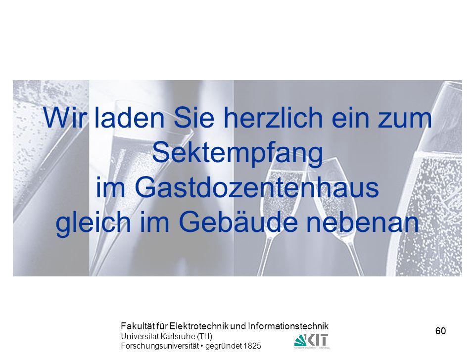 60 Fakultät für Elektrotechnik und Informationstechnik Universität Karlsruhe (TH) Forschungsuniversität gegründet 1825 60 Wir laden Sie herzlich ein z