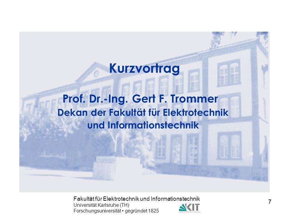 7 Fakultät für Elektrotechnik und Informationstechnik Universität Karlsruhe (TH) Forschungsuniversität gegründet 1825 7 Kurzvortrag Prof. Dr.-Ing. Ger