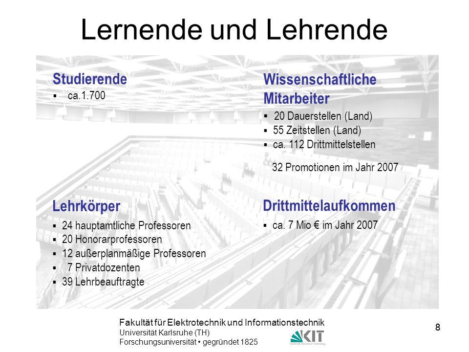 8 Fakultät für Elektrotechnik und Informationstechnik Universität Karlsruhe (TH) Forschungsuniversität gegründet 1825 8 Lernende und Lehrende Lehrkörp