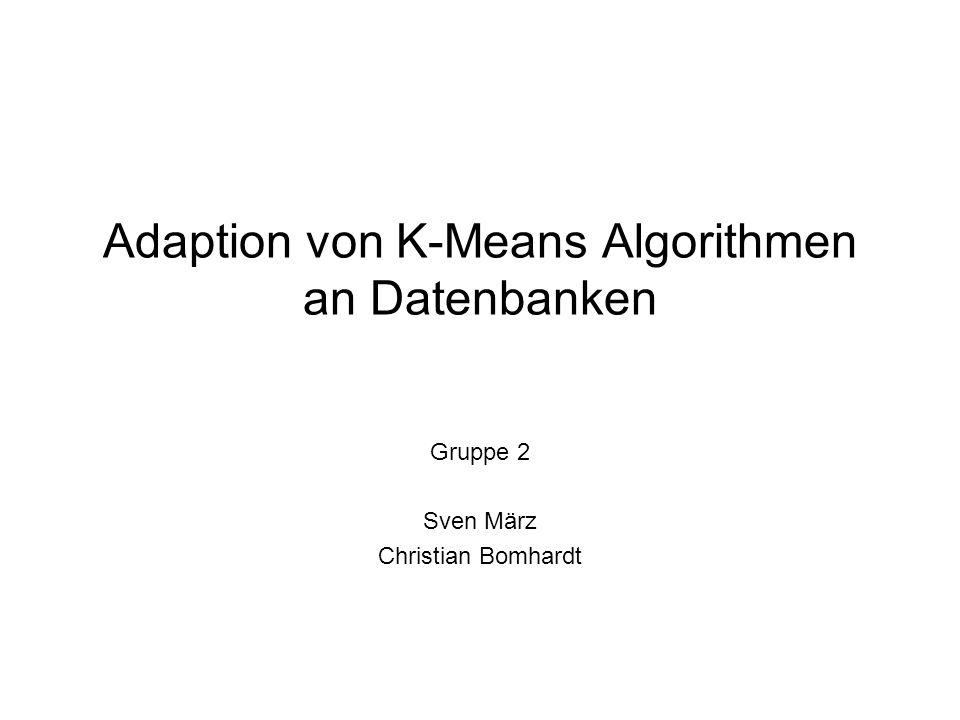 Aufgabenstellung Implementierung von K-Means Anpassung an DB2 Datenbank Optimierung durch SQL Abfragen Vergleich der verschiedenen Implementierungen mit Standard Verfahren.