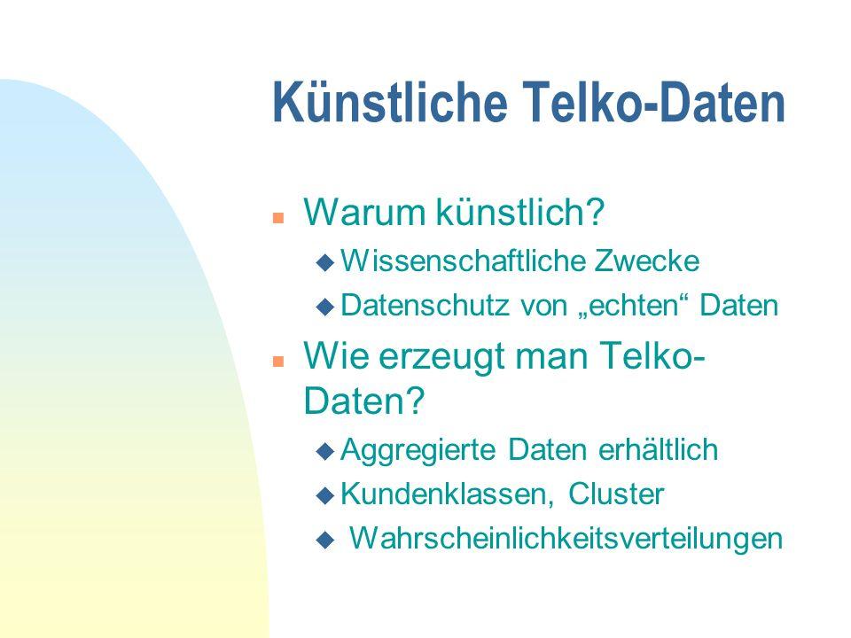 Künstliche Telko-Daten n Warum künstlich? u Wissenschaftliche Zwecke u Datenschutz von echten Daten n Wie erzeugt man Telko- Daten? u Aggregierte Date