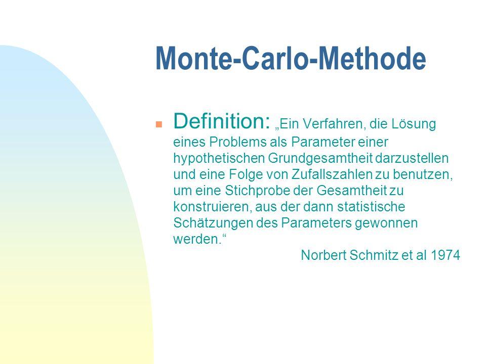 Monte-Carlo-Methode n Definition: Ein Verfahren, die Lösung eines Problems als Parameter einer hypothetischen Grundgesamtheit darzustellen und eine Fo