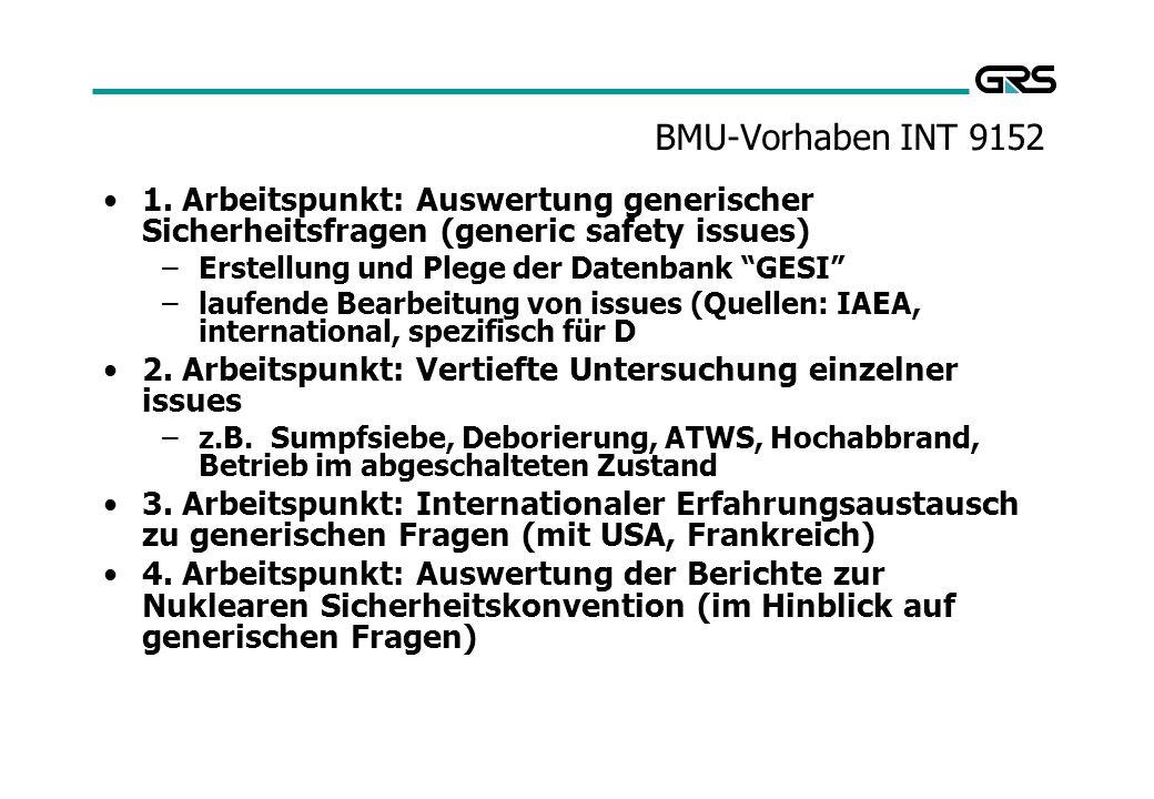 BMU-Vorhaben INT 9152 1. Arbeitspunkt: Auswertung generischer Sicherheitsfragen (generic safety issues) –Erstellung und Plege der Datenbank GESI –lauf