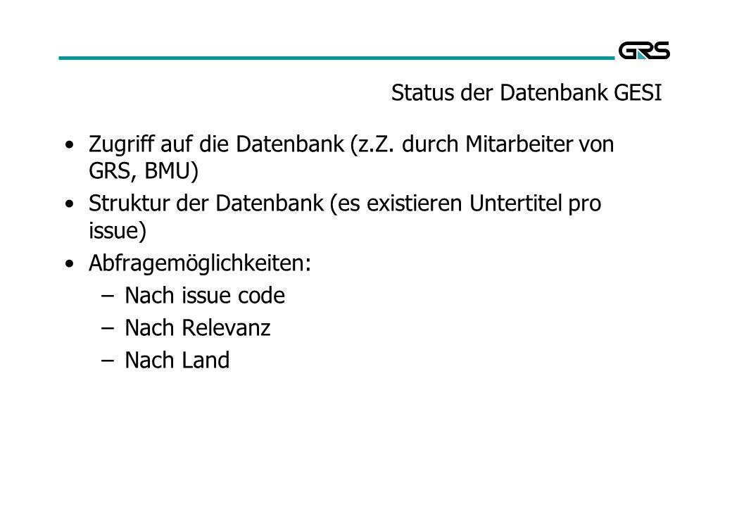 Status der Datenbank GESI Zugriff auf die Datenbank (z.Z. durch Mitarbeiter von GRS, BMU) Struktur der Datenbank (es existieren Untertitel pro issue)