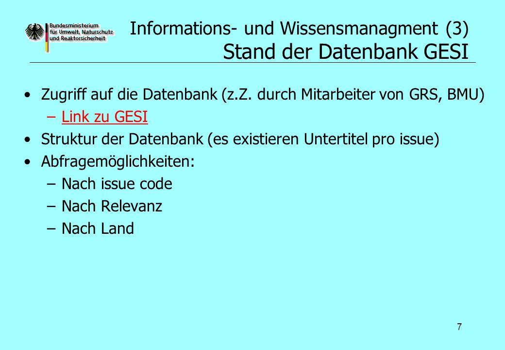 7 Informations- und Wissensmanagment (3) Stand der Datenbank GESI Zugriff auf die Datenbank (z.Z. durch Mitarbeiter von GRS, BMU) –Link zu GESILink zu