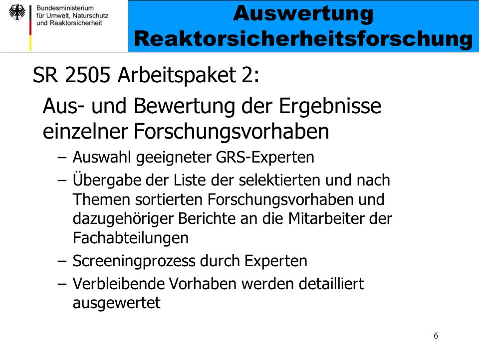 7 Auswertung Reaktorsicherheitsforschung SR 2505 Arbeitspaket 2: Struktur der Auswertungen -Einleitung in das Themengebiet -Ziel und wesentliche Inhalte der Untersuchungen -Kommentierung des Forschungsvorhabens -Einzelbewertung des Forschungsvorhabens -Zusammenfassung der Bewertung für den Themenbereich (d.h.