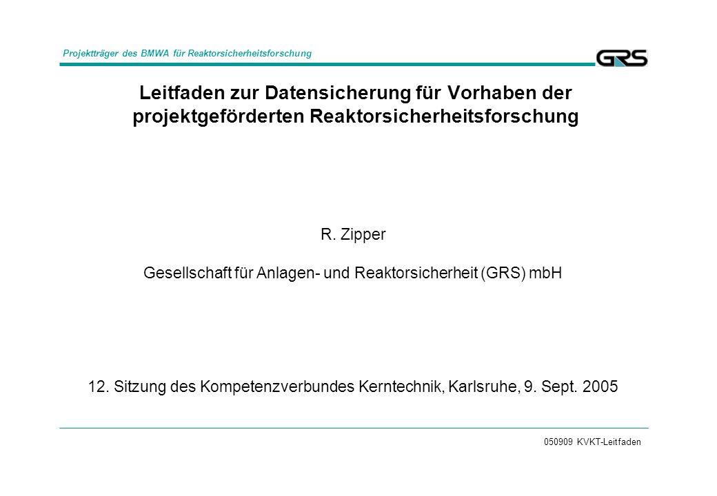 050909 KVKT-Leitfaden Leitfaden zur Datensicherung für Vorhaben der projektgeförderten Reaktorsicherheitsforschung R. Zipper Gesellschaft für Anlagen-