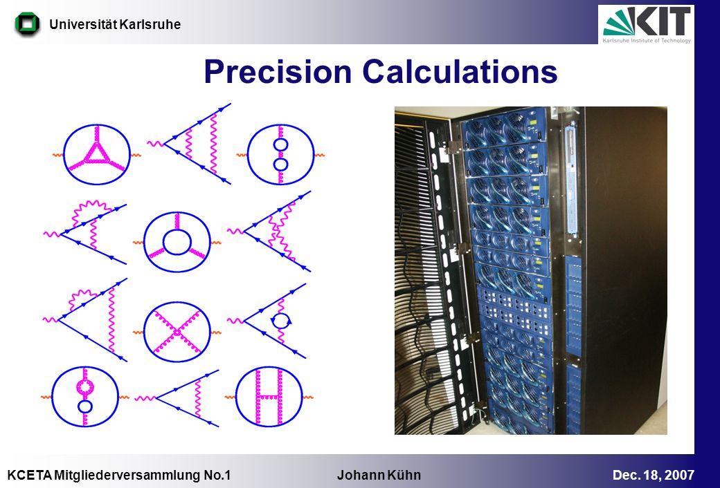 KCETA Mitgliederversammlung No.1 Johann Kühn Dec. 18, 2007 Universität Karlsruhe Precision Calculations
