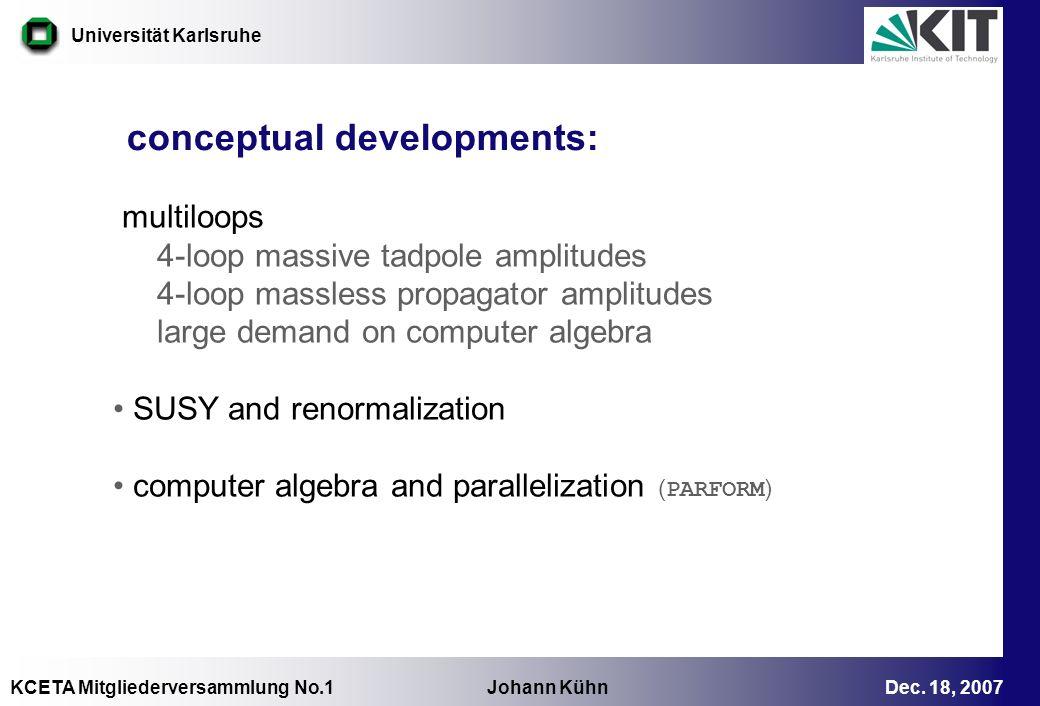 KCETA Mitgliederversammlung No.1 Johann Kühn Dec. 18, 2007 Universität Karlsruhe multiloops 4-loop massive tadpole amplitudes 4-loop massless propagat