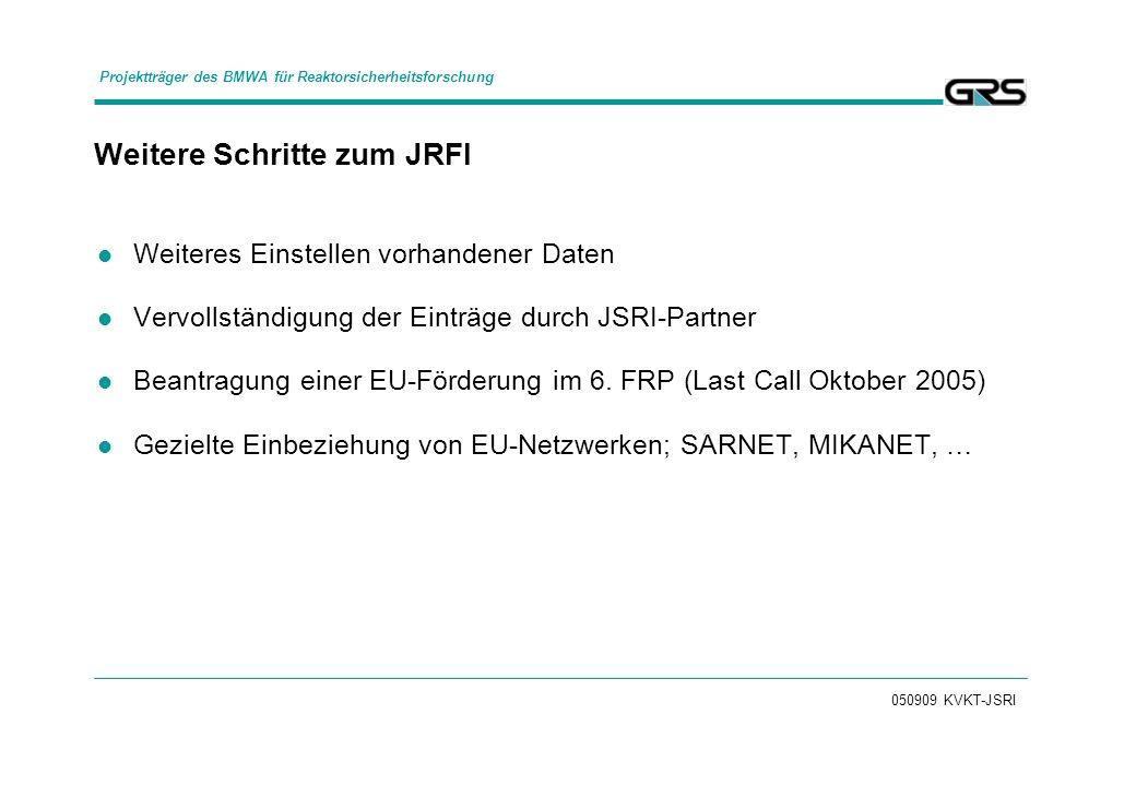050909 KVKT-JSRI Weitere Schritte zum JRFI Weiteres Einstellen vorhandener Daten Vervollständigung der Einträge durch JSRI-Partner Beantragung einer E