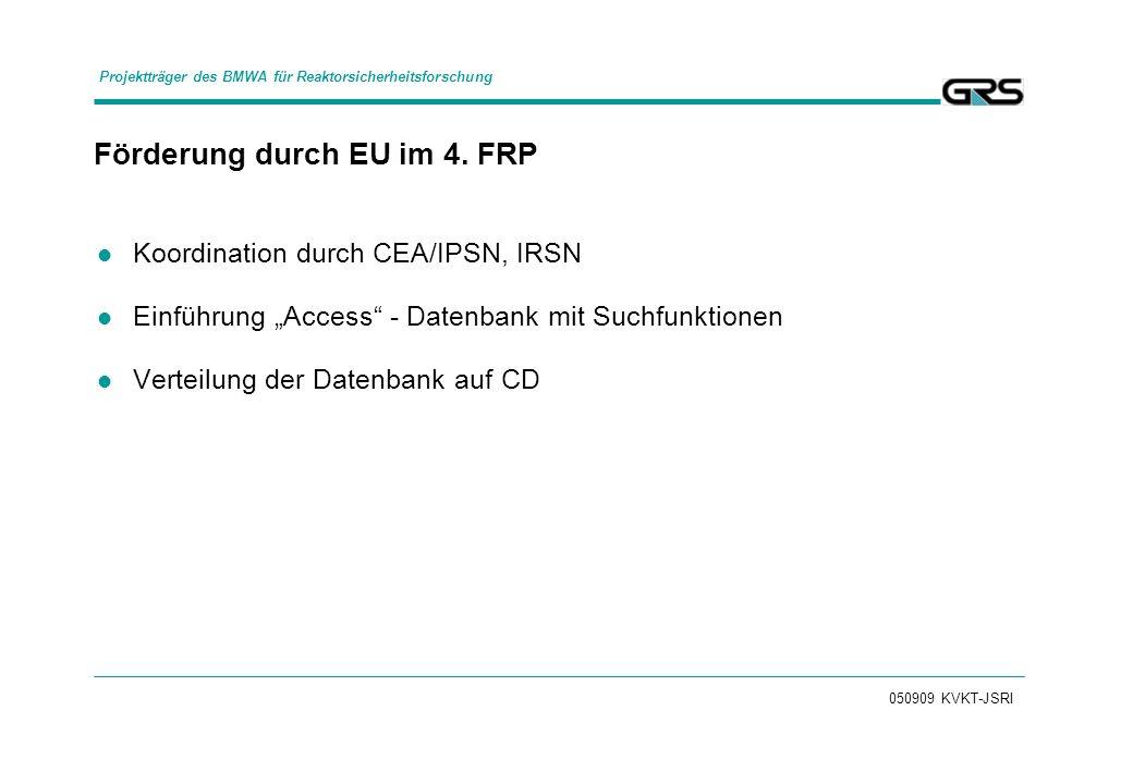 050909 KVKT-JSRI Förderung durch EU im 4. FRP Koordination durch CEA/IPSN, IRSN Einführung Access - Datenbank mit Suchfunktionen Verteilung der Datenb