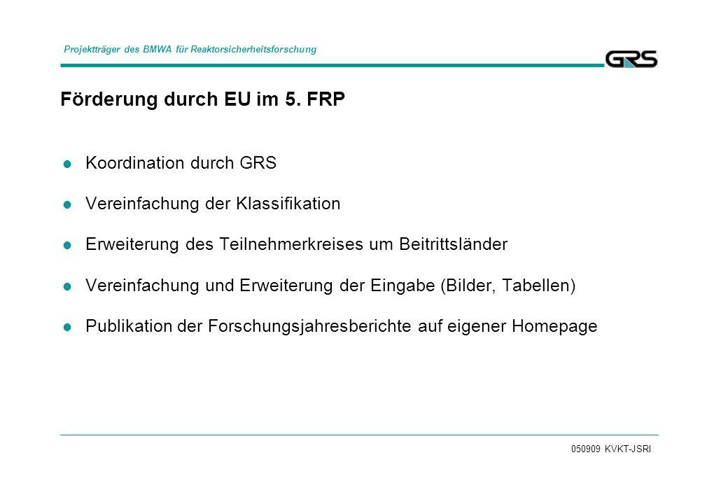 050909 KVKT-JSRI Förderung durch EU im 5. FRP Koordination durch GRS Vereinfachung der Klassifikation Erweiterung des Teilnehmerkreises um Beitrittslä