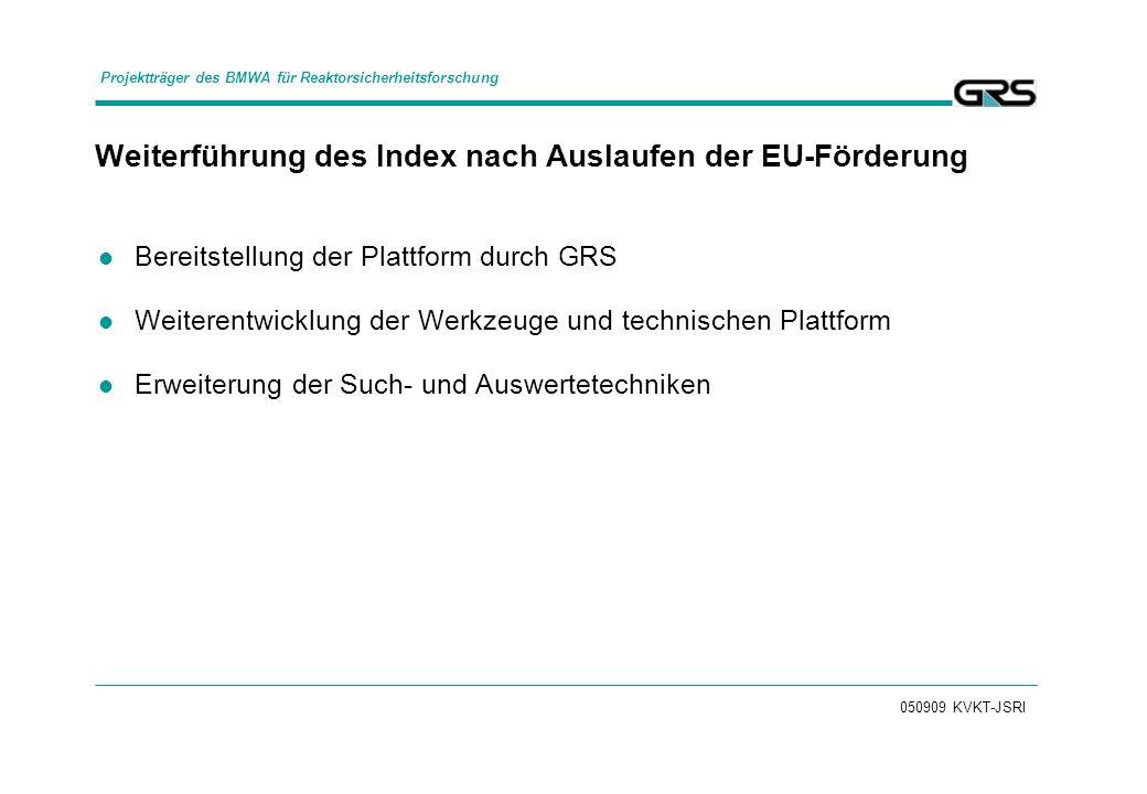 050909 KVKT-JSRI Weiterführung des Index nach Auslaufen der EU-Förderung Bereitstellung der Plattform durch GRS Weiterentwicklung der Werkzeuge und te