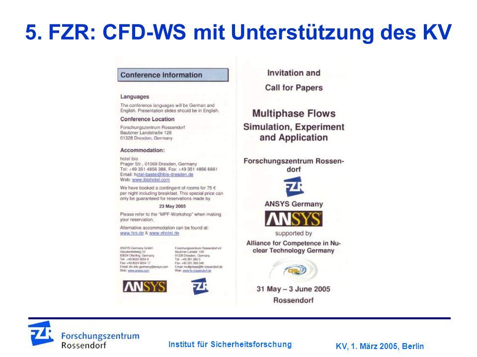 KV, 1. März 2005, Berlin Institut für Sicherheitsforschung 5. FZR: CFD-WS mit Unterstützung des KV