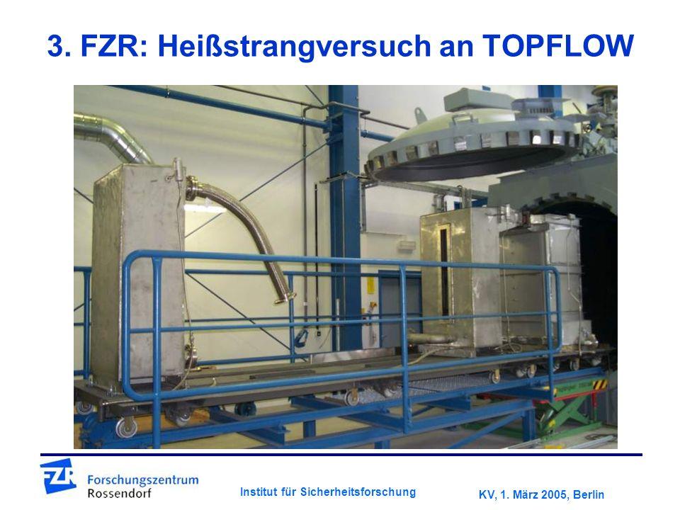KV, 1. März 2005, Berlin Institut für Sicherheitsforschung 3. FZR: Heißstrangversuch an TOPFLOW