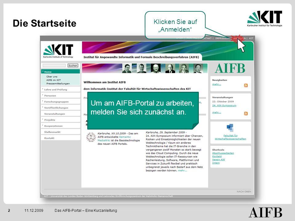211.12.2009 Die Startseite Das AIFB-Portal – Eine Kurzanleitung Klicken Sie auf Anmelden Um am AIFB-Portal zu arbeiten, melden Sie sich zunächst an.
