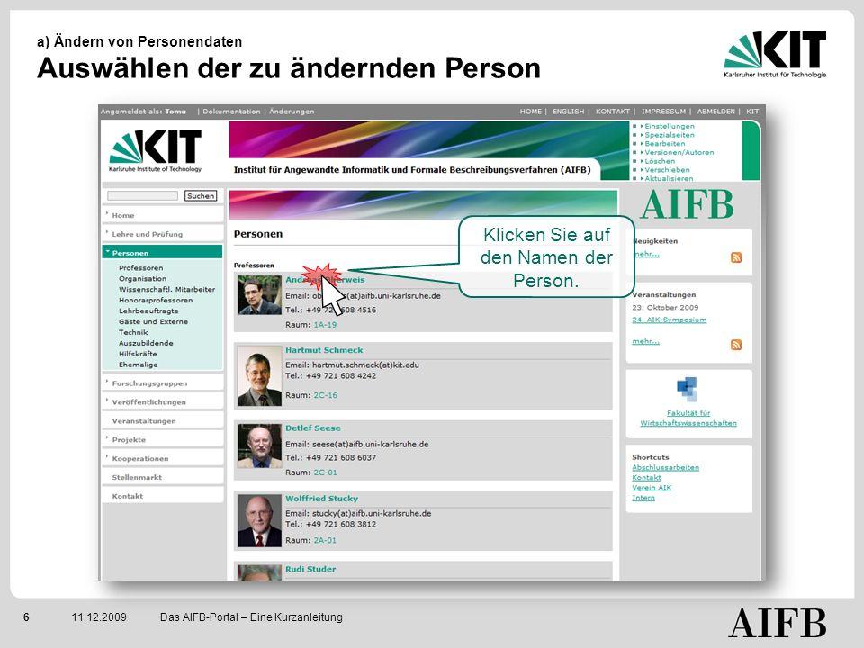 611.12.2009 a) Ändern von Personendaten Auswählen der zu ändernden Person Das AIFB-Portal – Eine Kurzanleitung Klicken Sie auf den Namen der Person.