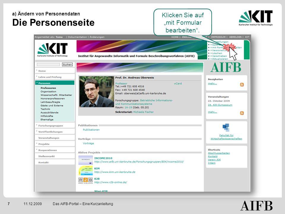 711.12.2009 a) Ändern von Personendaten Die Personenseite Das AIFB-Portal – Eine Kurzanleitung Klicken Sie auf mit Formular bearbeiten.