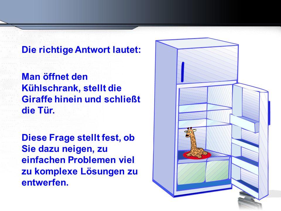 Die richtige Antwort lautet: Man öffnet den Kühlschrank, stellt die Giraffe hinein und schließt die Tür. Diese Frage stellt fest, ob Sie dazu neigen,