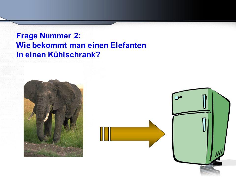 Die falsche Antwort lautet: Man öffnet den Kühlschrank, stellt den Elefanten hinein und schließt die Tür.