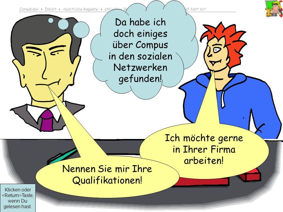 Comedison Inhalt rechtliche Aspekte ethisches Bewusstsein entwickeln Der Chef hört mit © 2010 Dirk Boehmer, Wolfgang Bossert Da habe ich doch einiges über Compus in den sozialen Netzwerken gefunden.