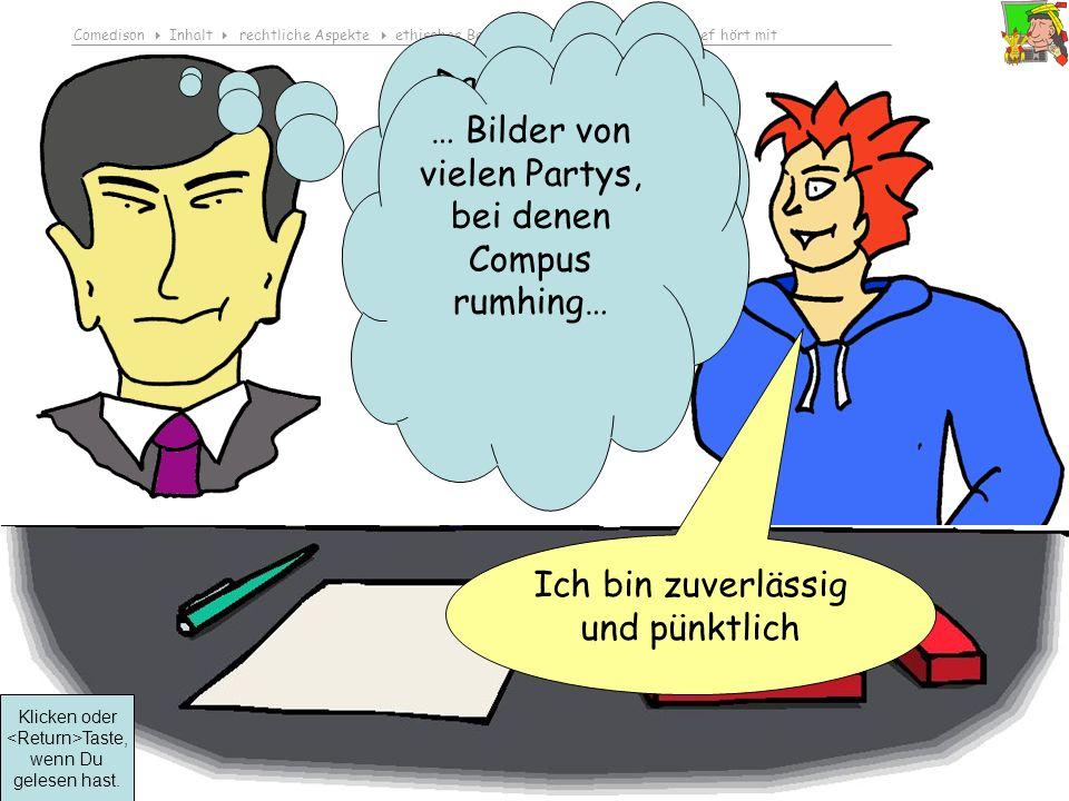 Comedison Inhalt rechtliche Aspekte ethisches Bewusstsein entwickeln Der Chef hört mit © 2010 Dirk Boehmer, Wolfgang Bossert Ich bin zuverlässig und pünktlich Da habe ich doch einiges über Compus in den sozialen Netzwerken gefunden.