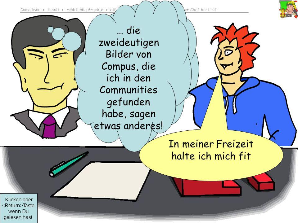 Comedison Inhalt rechtliche Aspekte ethisches Bewusstsein entwickeln Der Chef hört mit © 2010 Dirk Boehmer, Wolfgang Bossert … er ist aber ständig online und hat 700 Freunde … was das Zeit kostet.