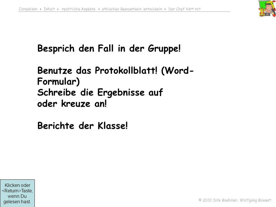 Comedison Inhalt rechtliche Aspekte ethisches Bewusstsein entwickeln Der Chef hört mit © 2010 Dirk Boehmer, Wolfgang Bossert Besprich den Fall in der