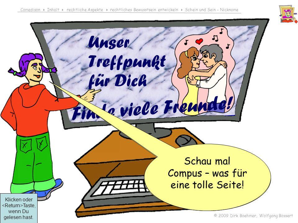Comedison Inhalt rechtliche Aspekte rechtliches Bewusstsein entwickeln Schein und Sein – Nickname © 2009 Dirk Boehmer, Wolfgang Bossert Compus zeigt Compa seine Homepage.
