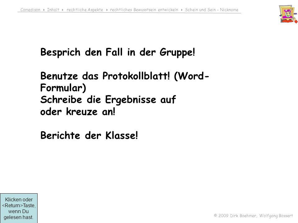 Comedison Inhalt rechtliche Aspekte rechtliches Bewusstsein entwickeln Schein und Sein – Nickname © 2009 Dirk Boehmer, Wolfgang Bossert Besprich den Fall in der Gruppe.