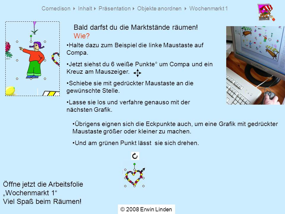 Comedison Inhalt Präsentation Objekte anordnen Wochenmarkt 1 Bald darfst du die Marktstände räumen.
