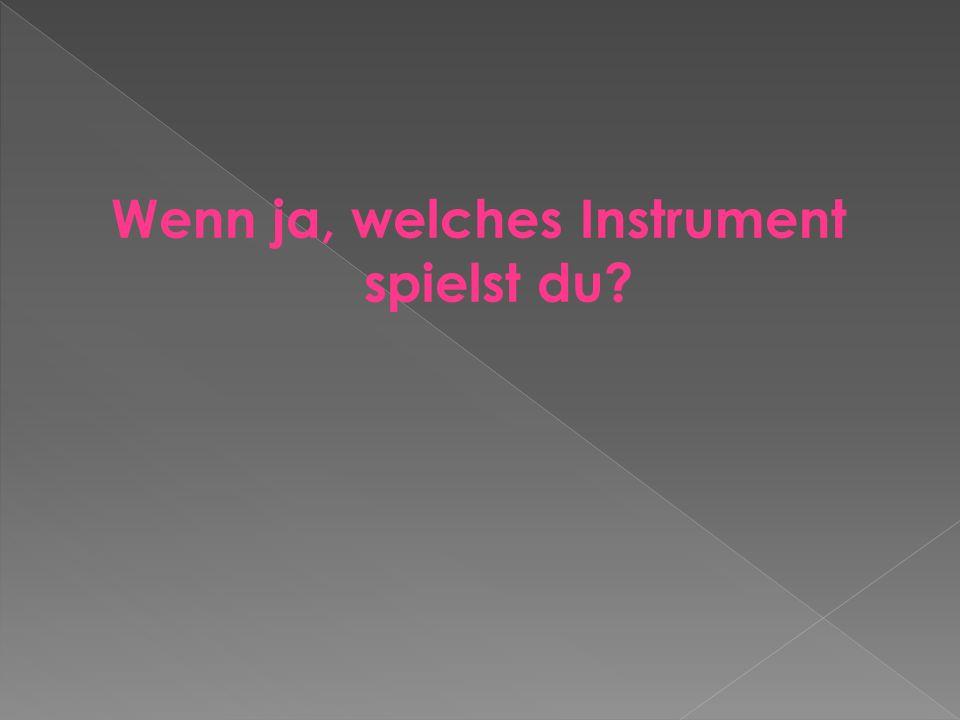 Wenn ja, welches Instrument spielst du